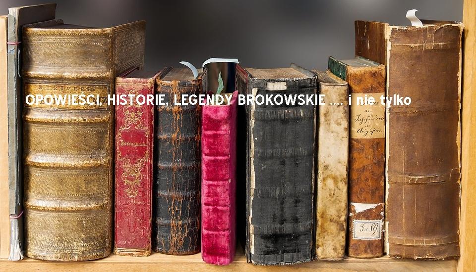 OPOWIEŚCI, HISTORIE, LEGENDY BROKOWSKIE